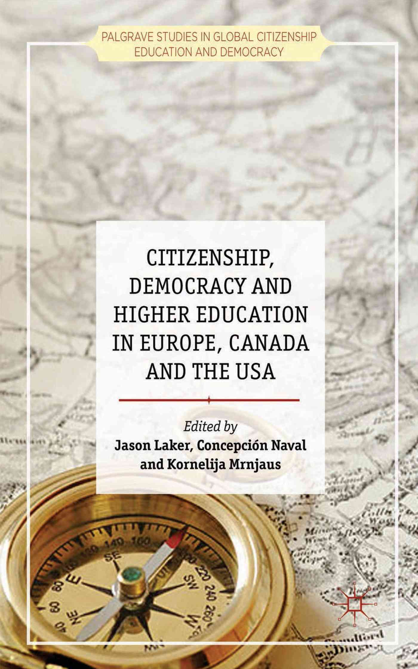 Citizenship, Democracy and Higher Education in Europe, Canada and the USA By Laker, Jason (EDT)/ Mrnjaus, Kornelija (EDT)/ Naval, Concepci=n (EDT)